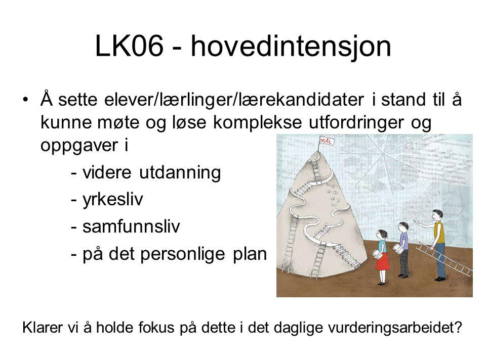 LK06 - hovedintensjon Å sette elever/lærlinger/lærekandidater i stand til å kunne møte og løse komplekse utfordringer og oppgaver i.