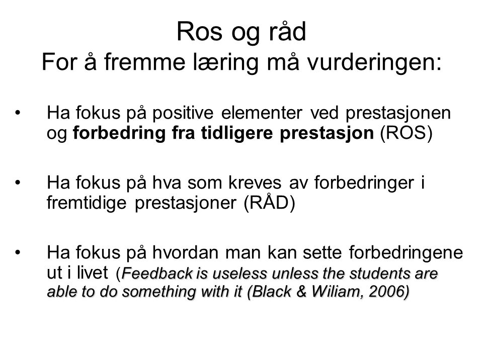 Ros og råd For å fremme læring må vurderingen: