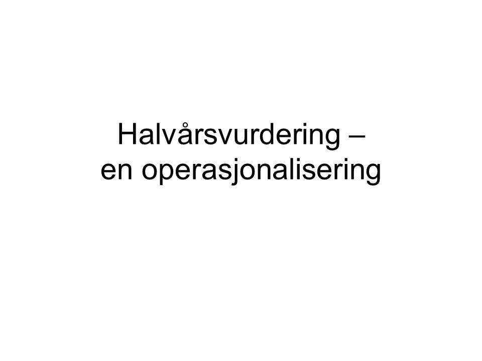 Halvårsvurdering – en operasjonalisering