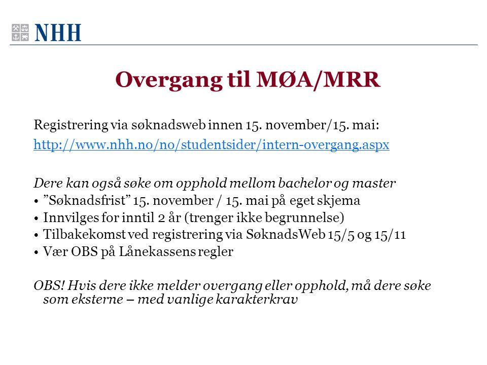 Overgang til MØA/MRR Registrering via søknadsweb innen 15. november/15. mai: http://www.nhh.no/no/studentsider/intern-overgang.aspx.