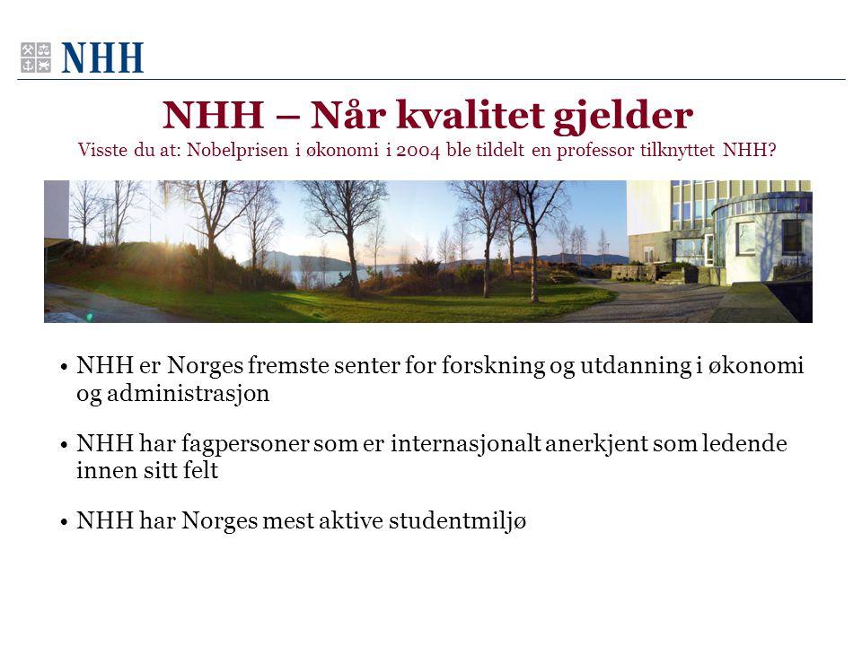 NHH – Når kvalitet gjelder Visste du at: Nobelprisen i økonomi i 2004 ble tildelt en professor tilknyttet NHH