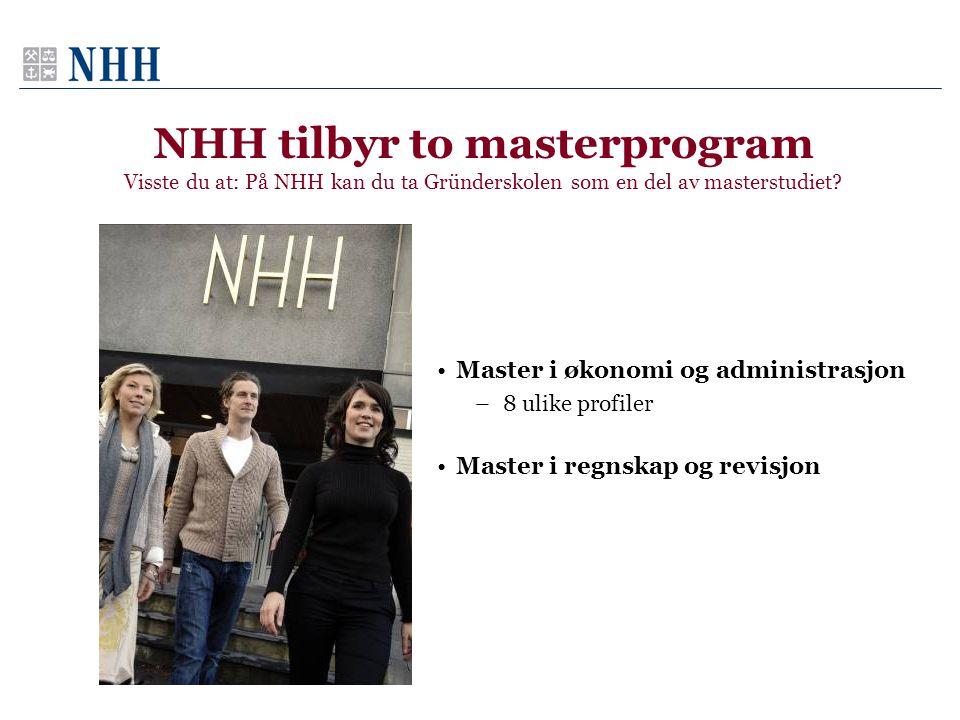 NHH tilbyr to masterprogram Visste du at: På NHH kan du ta Gründerskolen som en del av masterstudiet