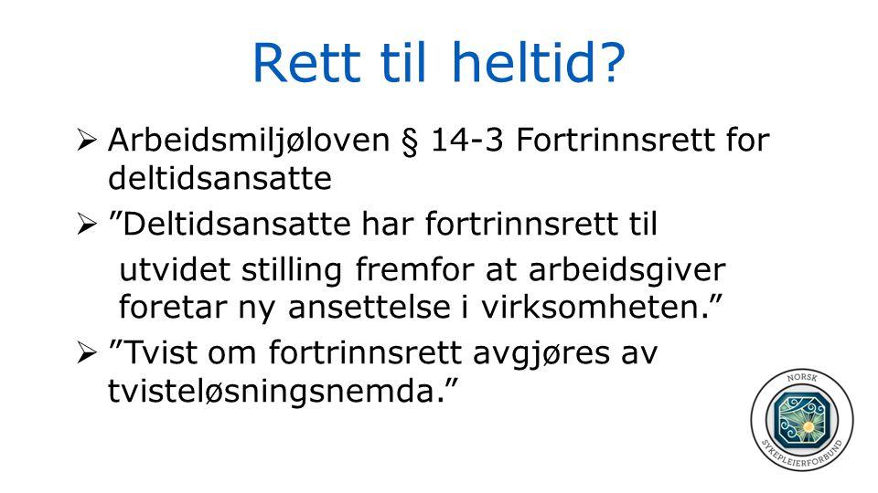 Rett til heltid Arbeidsmiljøloven § 14-3 Fortrinnsrett for deltidsansatte. Deltidsansatte har fortrinnsrett til.