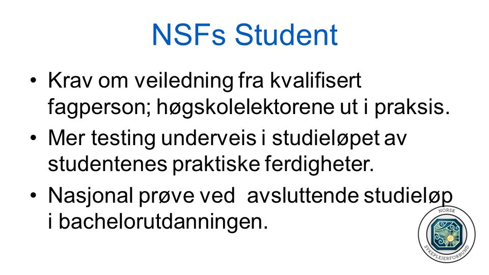 NSFs Student Krav om veiledning fra kvalifisert fagperson; høgskolelektorene ut i praksis.