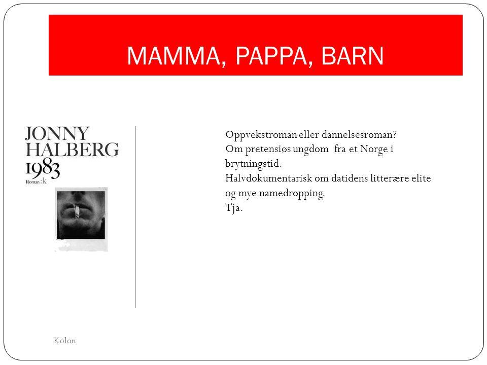 MAMMA, PAPPA, BARN Oppvekstroman eller dannelsesroman