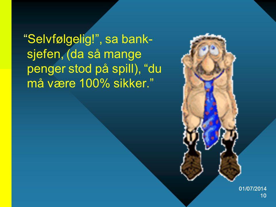 Selvfølgelig! , sa bank- sjefen, (da så mange penger stod på spill), du må være 100% sikker.