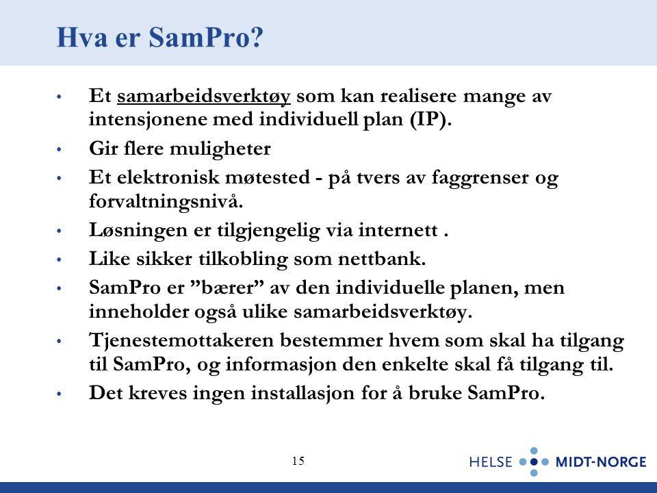 Hva er SamPro Et samarbeidsverktøy som kan realisere mange av intensjonene med individuell plan (IP).