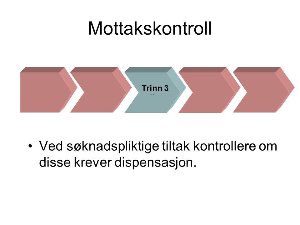 Mottakskontroll .. Trinn 3 Ved søknadspliktige tiltak kontrollere om disse krever dispensasjon.