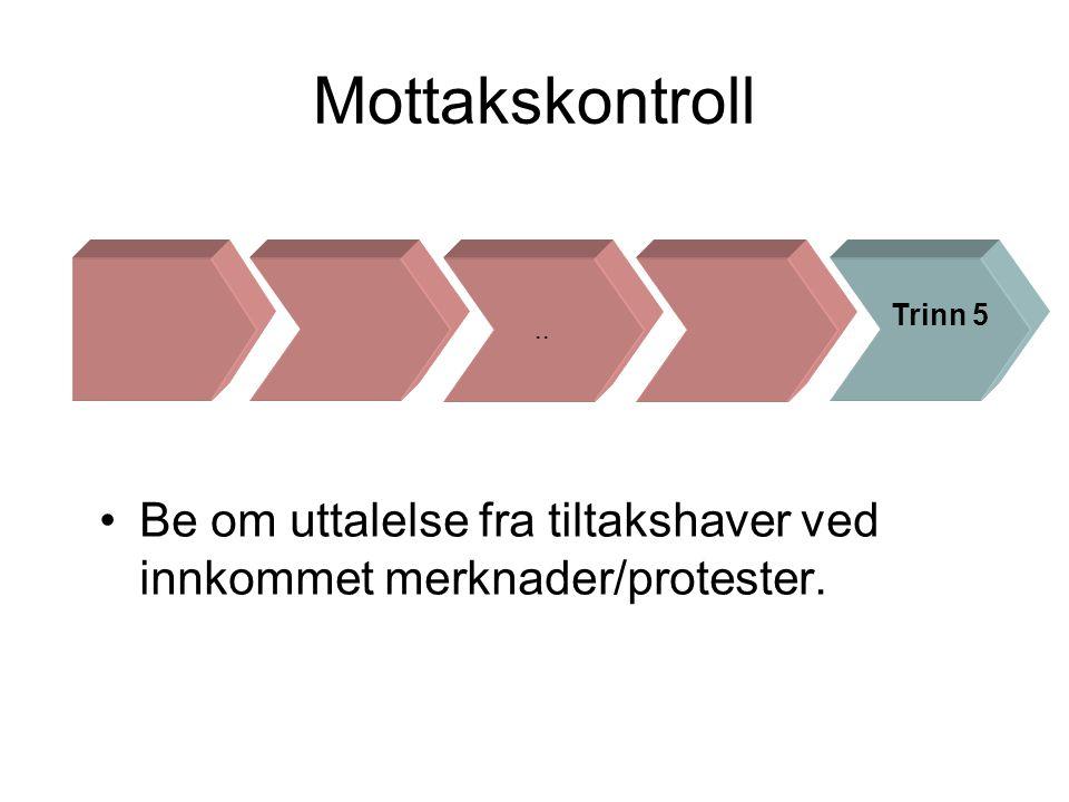 Mottakskontroll .. Trinn 5 Be om uttalelse fra tiltakshaver ved innkommet merknader/protester.