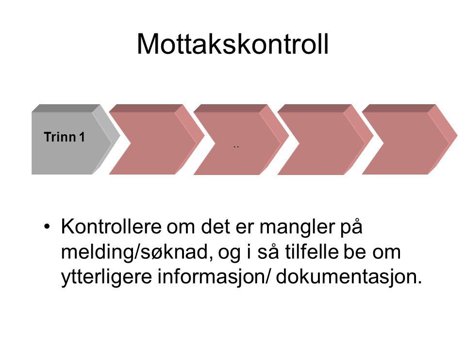 Mottakskontroll .. Trinn 1. Kontrollere om det er mangler på melding/søknad, og i så tilfelle be om ytterligere informasjon/ dokumentasjon.