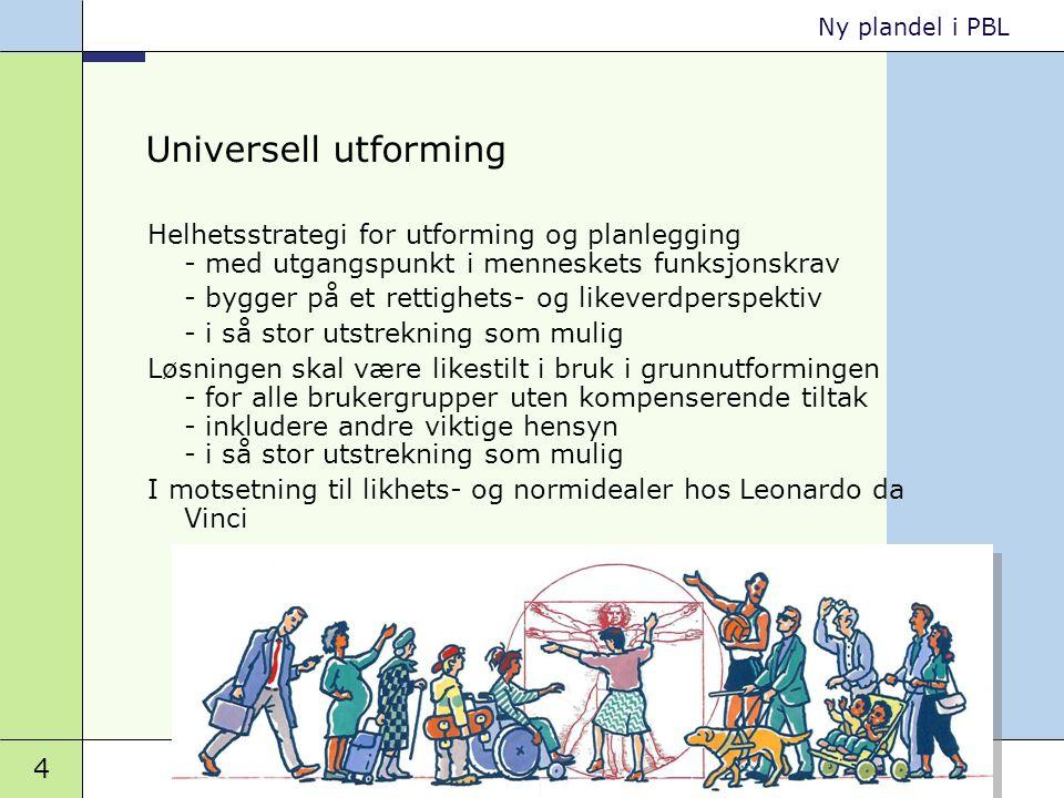 Universell utforming Helhetsstrategi for utforming og planlegging - med utgangspunkt i menneskets funksjonskrav.