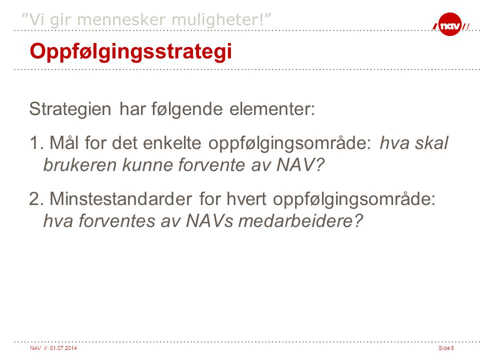 Oppfølgingsstrategi Strategien har følgende elementer: