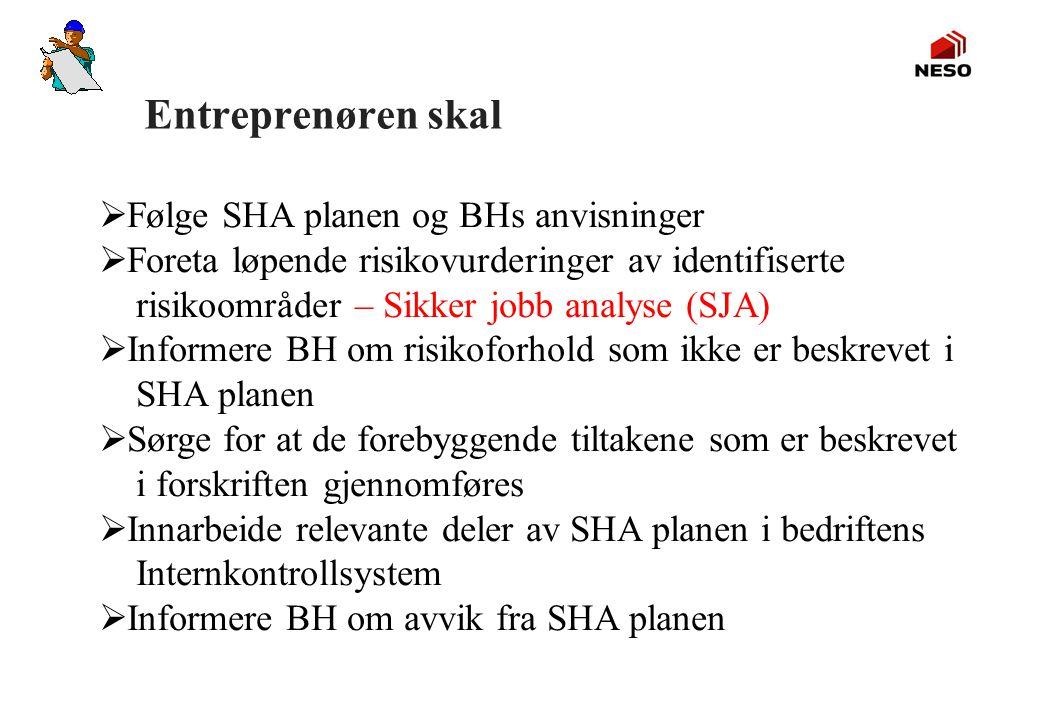 Entreprenøren skal Følge SHA planen og BHs anvisninger. Foreta løpende risikovurderinger av identifiserte.