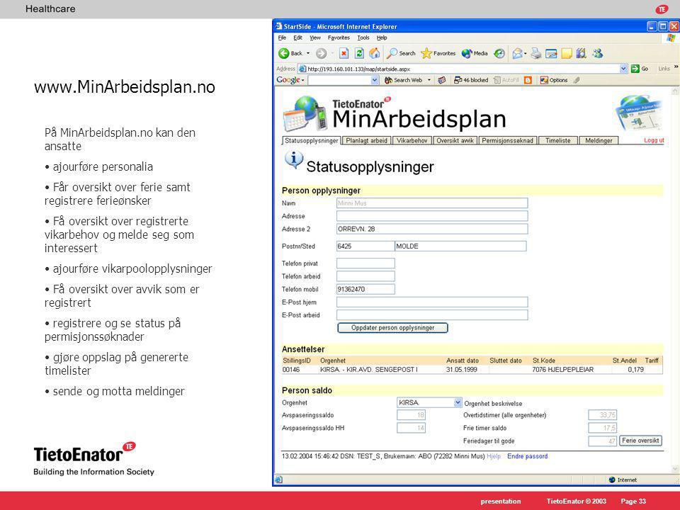 www.MinArbeidsplan.no På MinArbeidsplan.no kan den ansatte