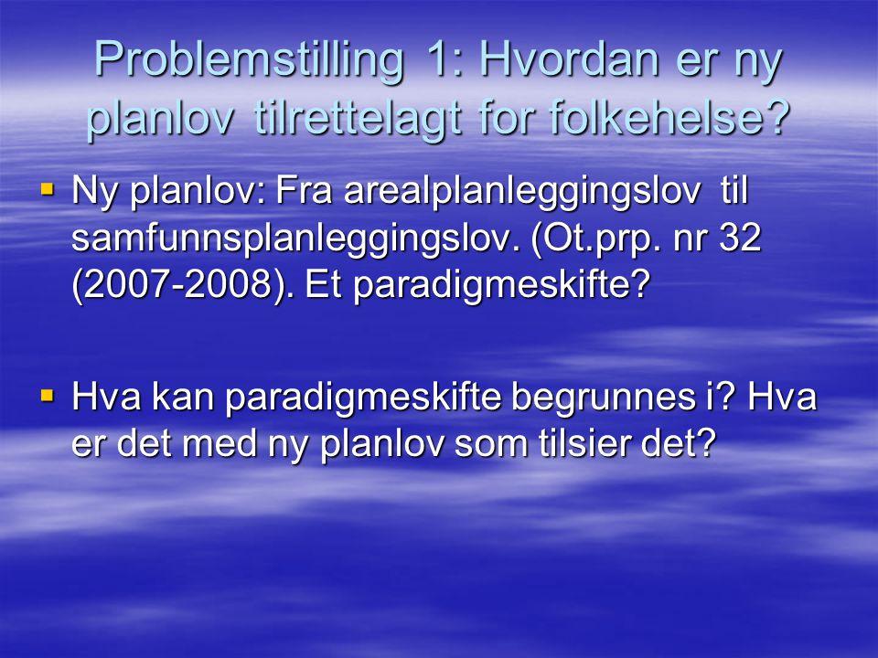 Problemstilling 1: Hvordan er ny planlov tilrettelagt for folkehelse