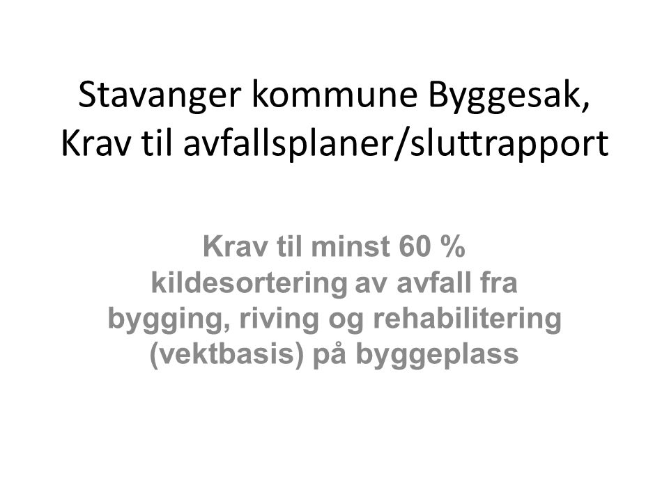 Stavanger kommune Byggesak, Krav til avfallsplaner/sluttrapport