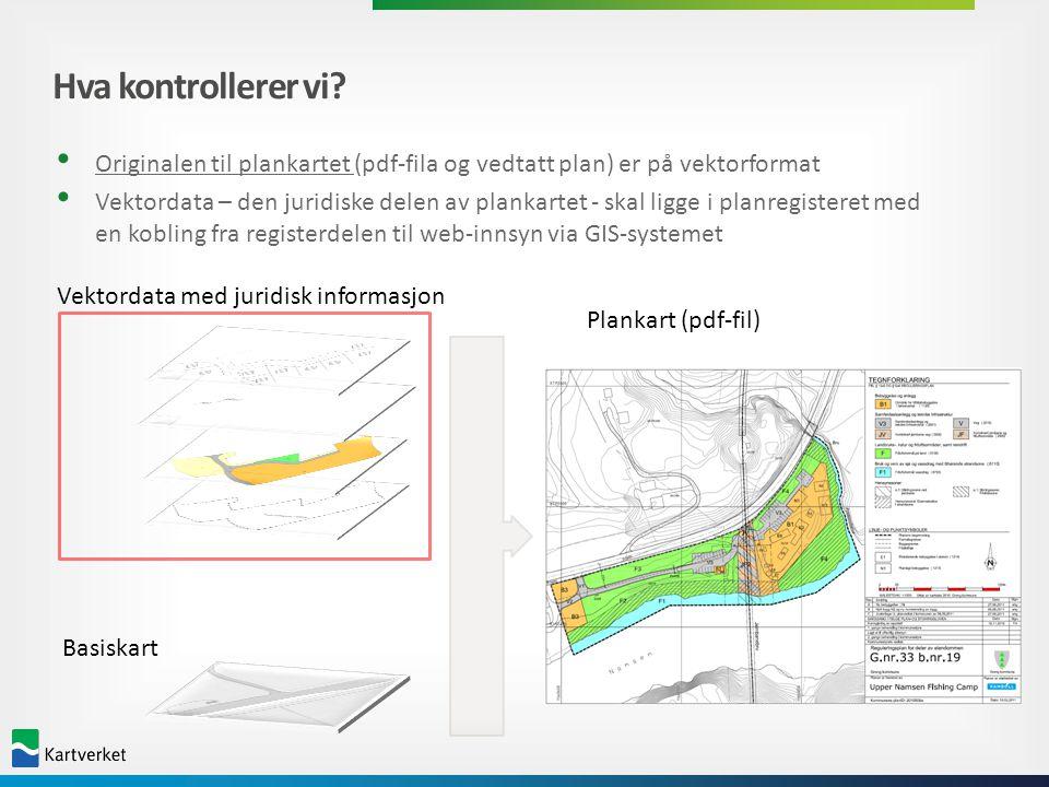 Hva kontrollerer vi Originalen til plankartet (pdf-fila og vedtatt plan) er på vektorformat.