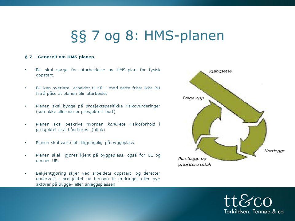 §§ 7 og 8: HMS-planen § 7 – Generelt om HMS-planen. BH skal sørge for utarbeidelse av HMS-plan før fysisk oppstart.