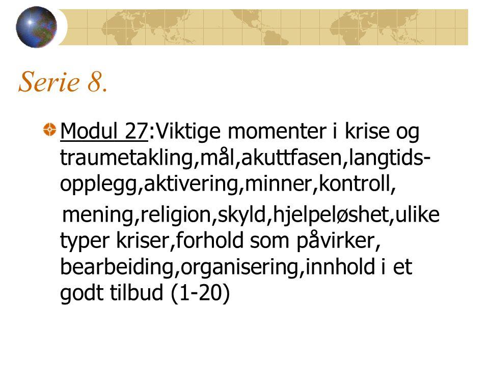 Serie 8. Modul 27:Viktige momenter i krise og traumetakling,mål,akuttfasen,langtids-opplegg,aktivering,minner,kontroll,