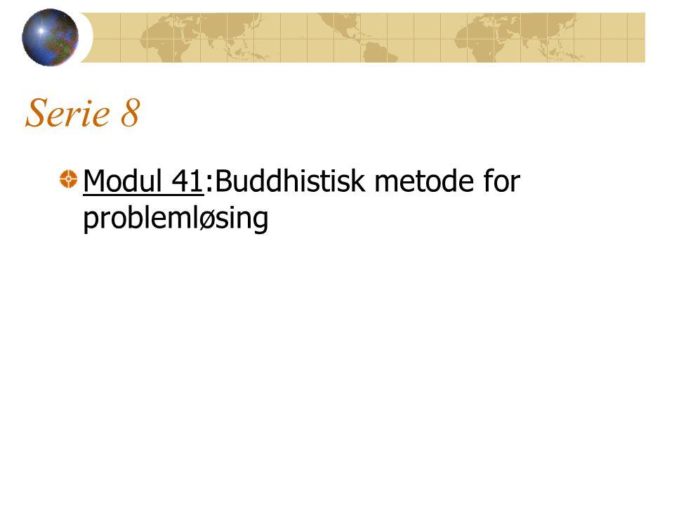 Serie 8 Modul 41:Buddhistisk metode for problemløsing