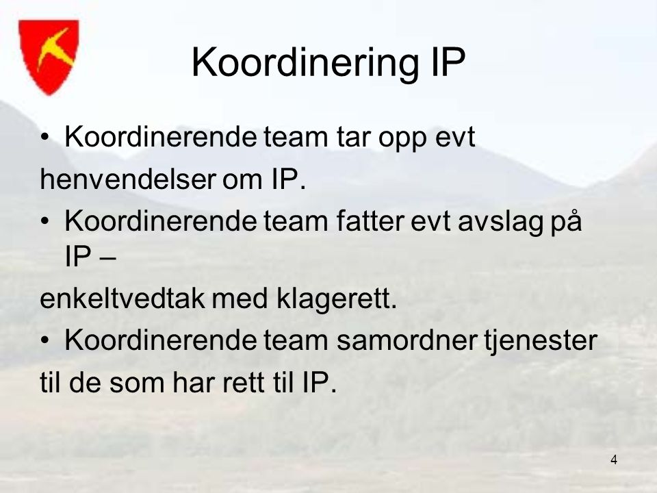 Koordinering IP Koordinerende team tar opp evt henvendelser om IP.