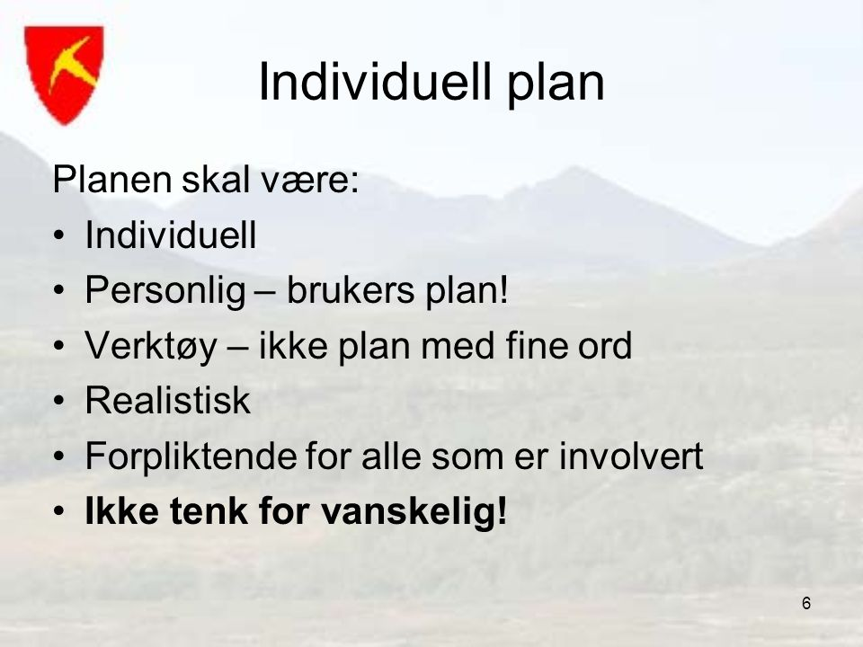 Individuell plan Planen skal være: Individuell