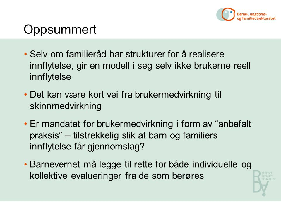 Oppsummert Selv om familieråd har strukturer for å realisere innflytelse, gir en modell i seg selv ikke brukerne reell innflytelse.