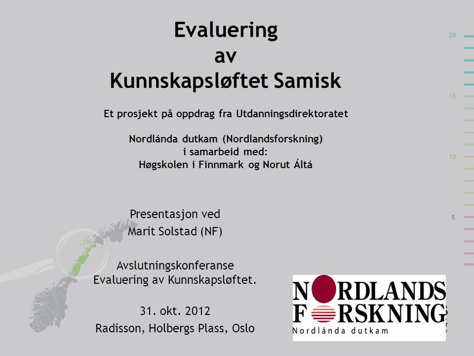 Evaluering av Kunnskapsløftet Samisk Et prosjekt på oppdrag fra Utdanningsdirektoratet Nordlánda dutkam (Nordlandsforskning) i samarbeid med: Høgskolen i Finnmark og Norut Áltá
