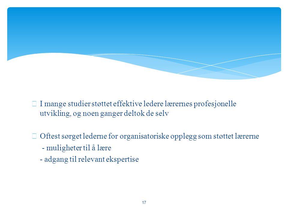 I mange studier støttet effektive ledere lærernes profesjonelle utvikling, og noen ganger deltok de selv