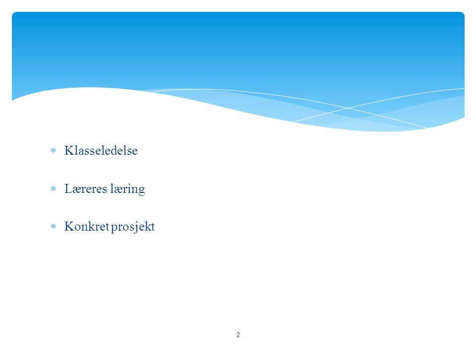Klasseledelse Læreres læring Konkret prosjekt