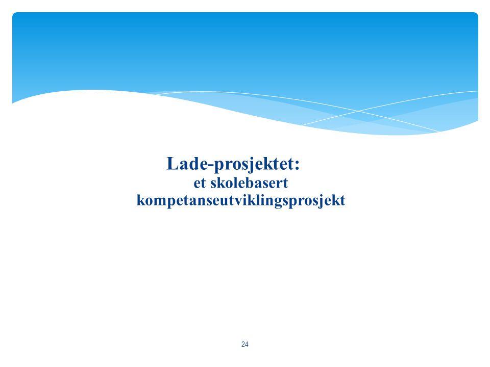 Lade-prosjektet: et skolebasert kompetanseutviklingsprosjekt