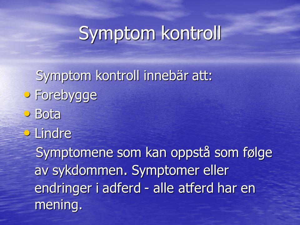 Symptom kontroll Symptom kontroll innebär att: Forebygge Bota Lindre