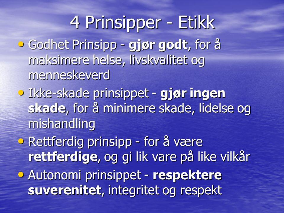4 Prinsipper - Etikk Godhet Prinsipp - gjør godt, for å maksimere helse, livskvalitet og menneskeverd.