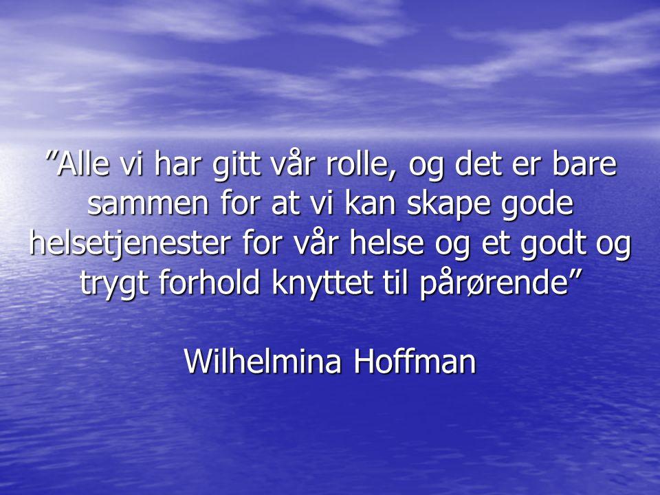Alle vi har gitt vår rolle, og det er bare sammen for at vi kan skape gode helsetjenester for vår helse og et godt og trygt forhold knyttet til pårørende Wilhelmina Hoffman