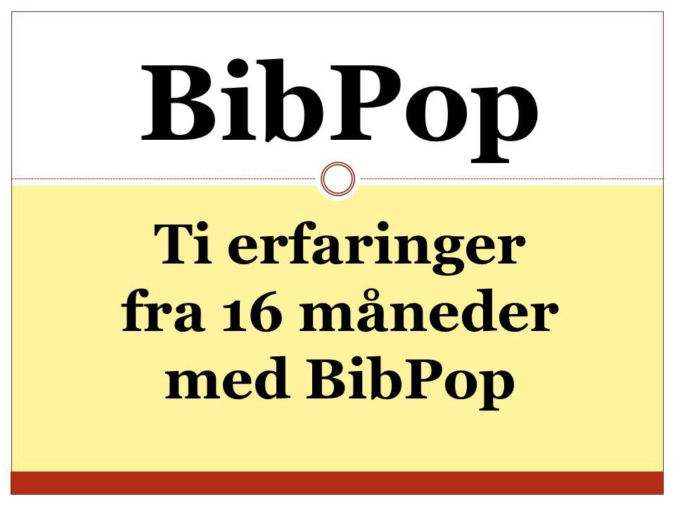 BibPop Ti erfaringer fra 16 måneder med BibPop