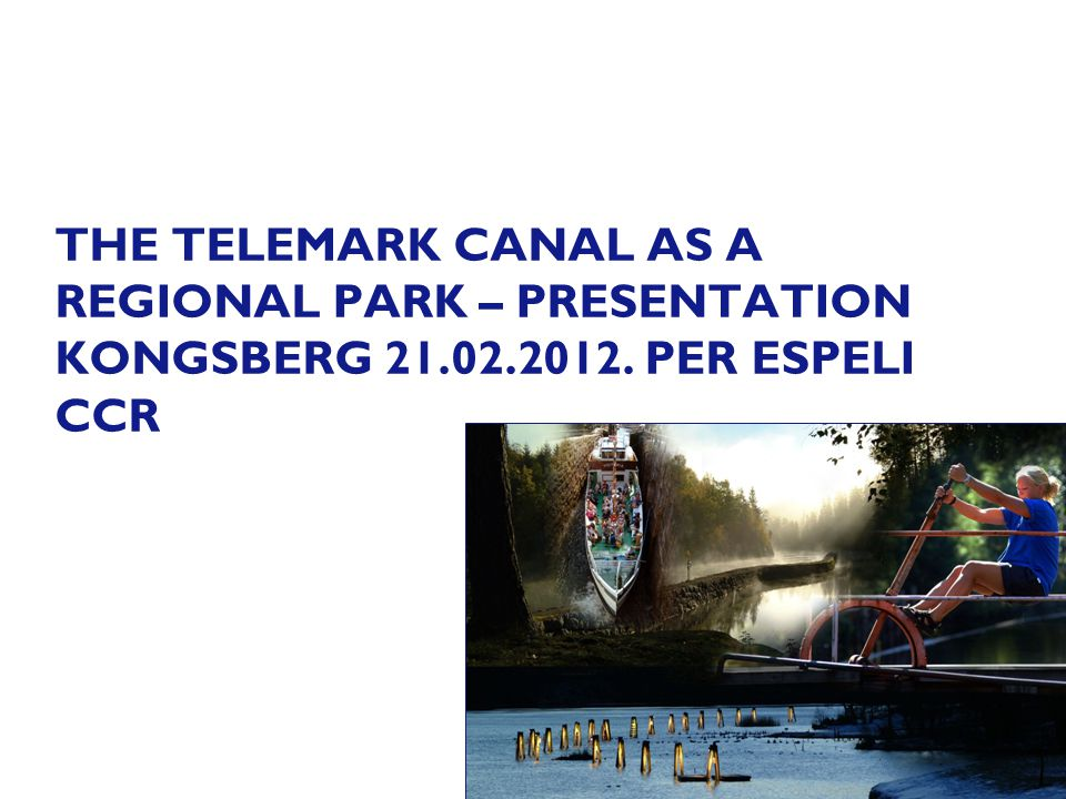THE TELEMARK CANAL AS A REGIONAL PARK – PRESENTATION KONGSBERG