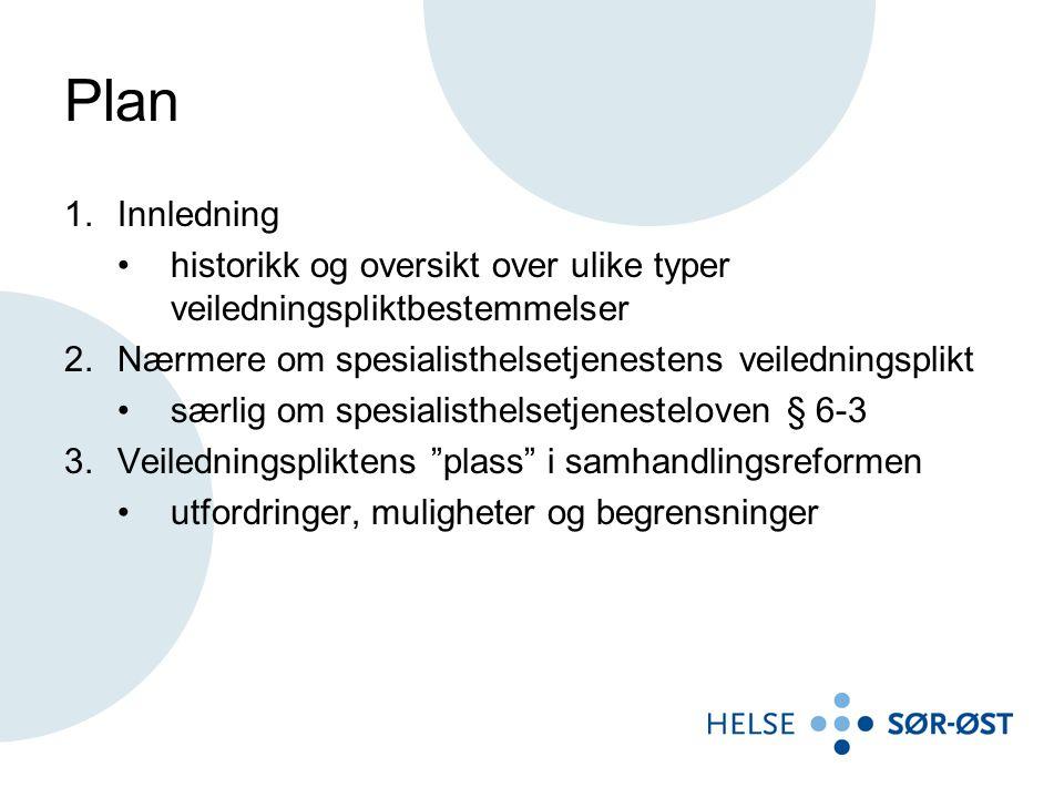 Plan Innledning. historikk og oversikt over ulike typer veiledningspliktbestemmelser. Nærmere om spesialisthelsetjenestens veiledningsplikt.