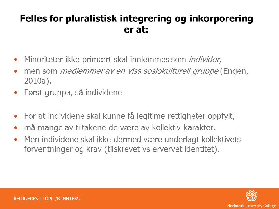 Felles for pluralistisk integrering og inkorporering er at: