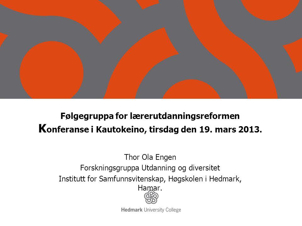 Følgegruppa for lærerutdanningsreformen Konferanse i Kautokeino, tirsdag den 19. mars 2013.
