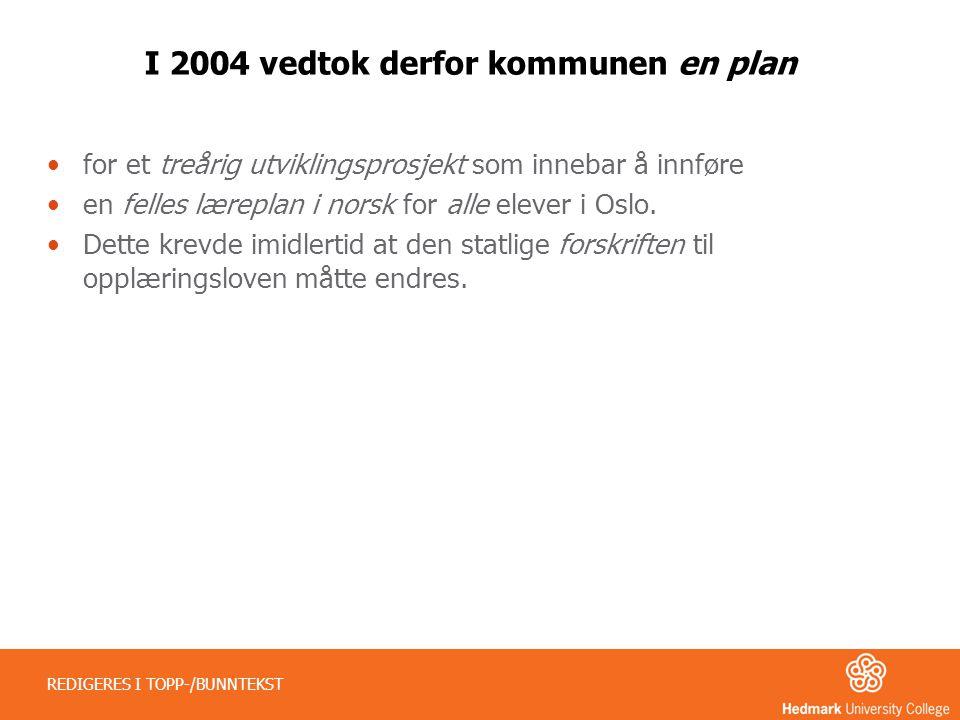 I 2004 vedtok derfor kommunen en plan