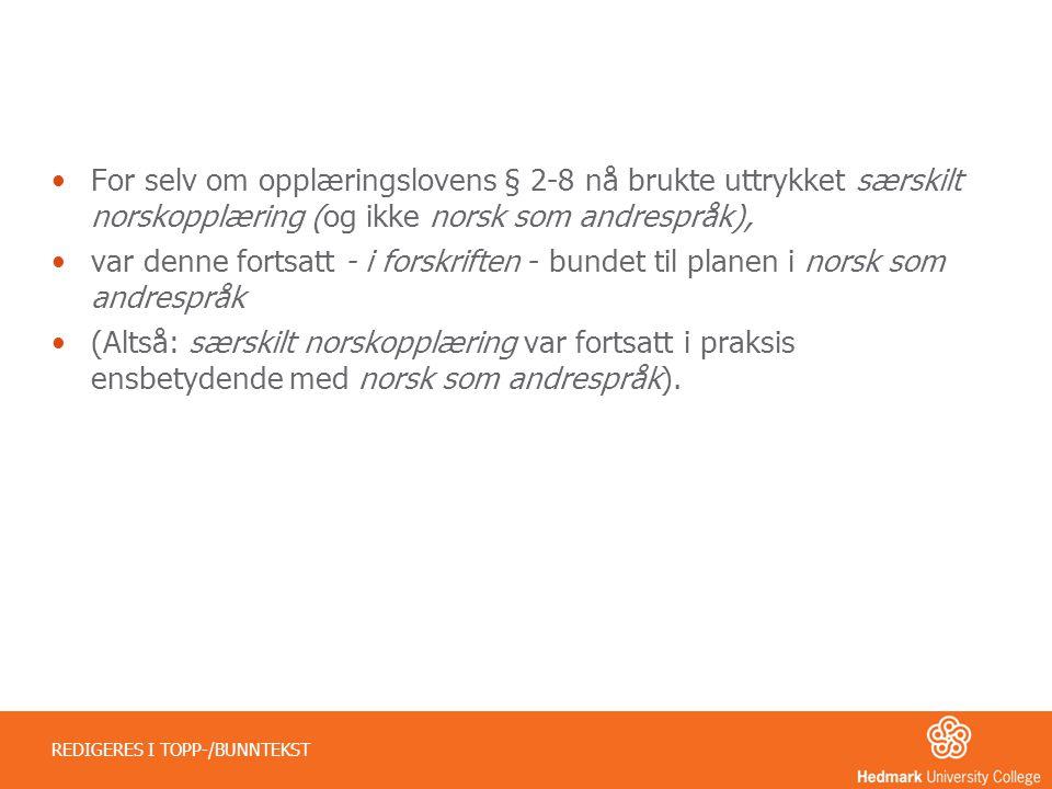For selv om opplæringslovens § 2-8 nå brukte uttrykket særskilt norskopplæring (og ikke norsk som andrespråk),