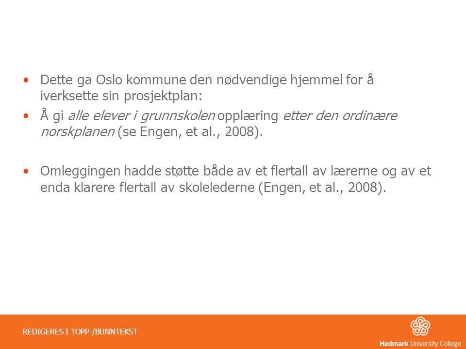 Dette ga Oslo kommune den nødvendige hjemmel for å iverksette sin prosjektplan: