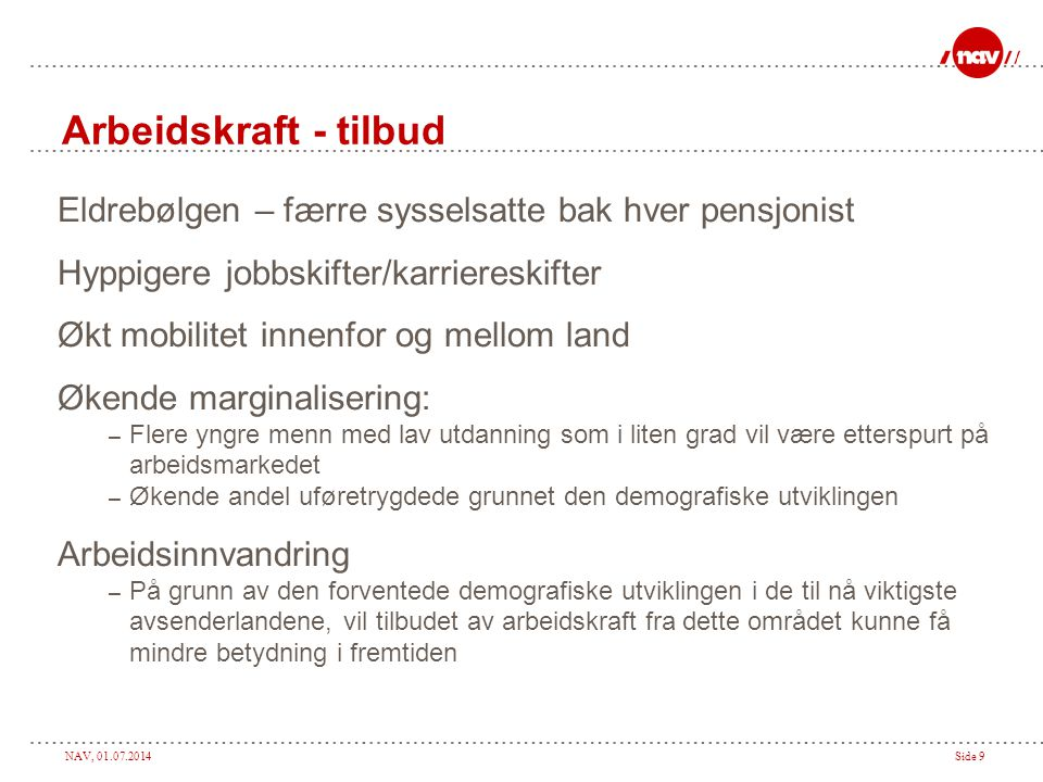 Arbeidskraft - tilbud Eldrebølgen – færre sysselsatte bak hver pensjonist. Hyppigere jobbskifter/karriereskifter.