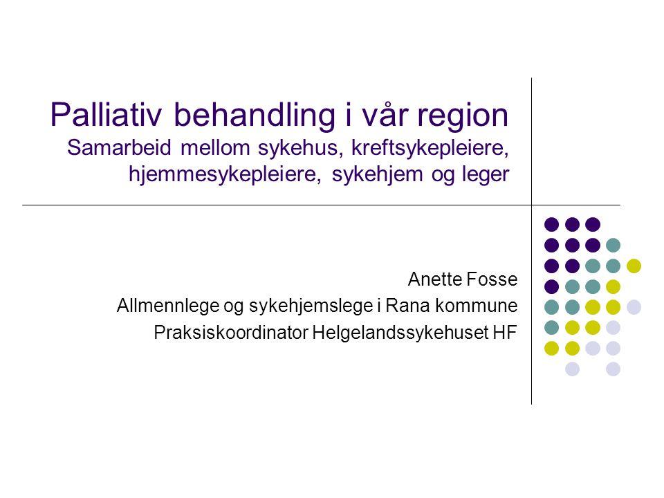 Palliativ behandling i vår region Samarbeid mellom sykehus, kreftsykepleiere, hjemmesykepleiere, sykehjem og leger