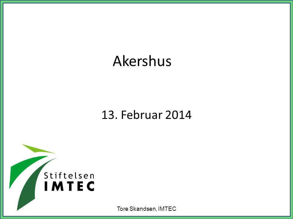 Akershus 13. Februar 2014 Tore Skandsen, IMTEC