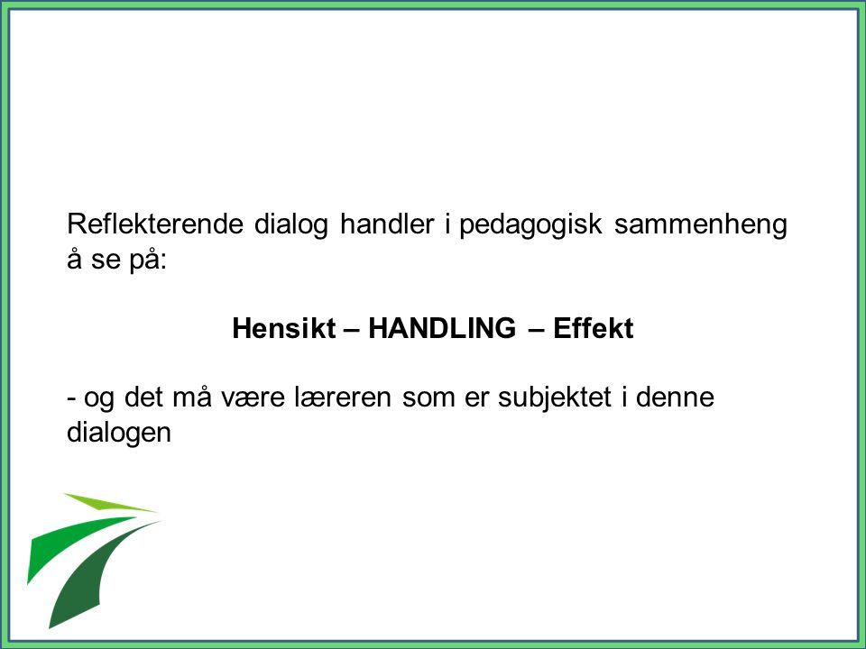 Hensikt – HANDLING – Effekt