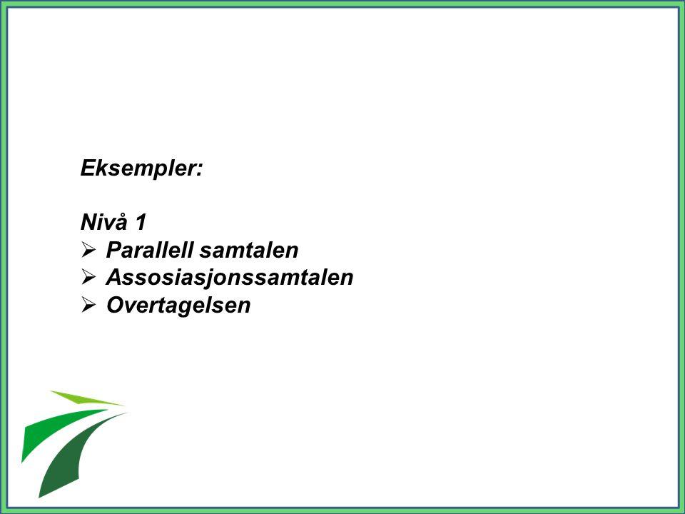 Eksempler: Nivå 1 Parallell samtalen Assosiasjonssamtalen Overtagelsen