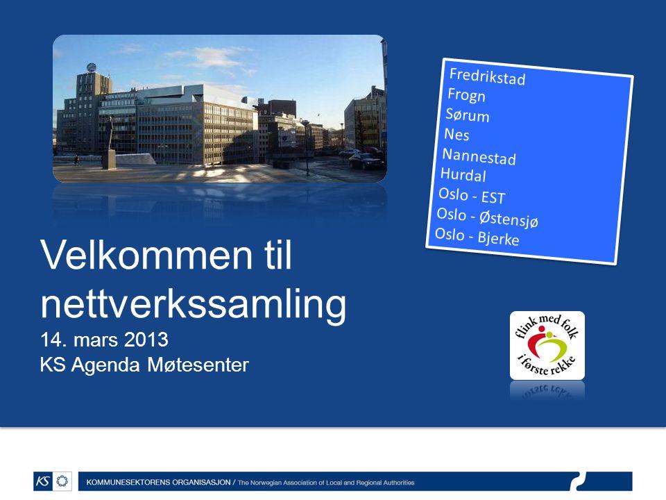Velkommen til nettverkssamling 14. mars 2013 KS Agenda Møtesenter