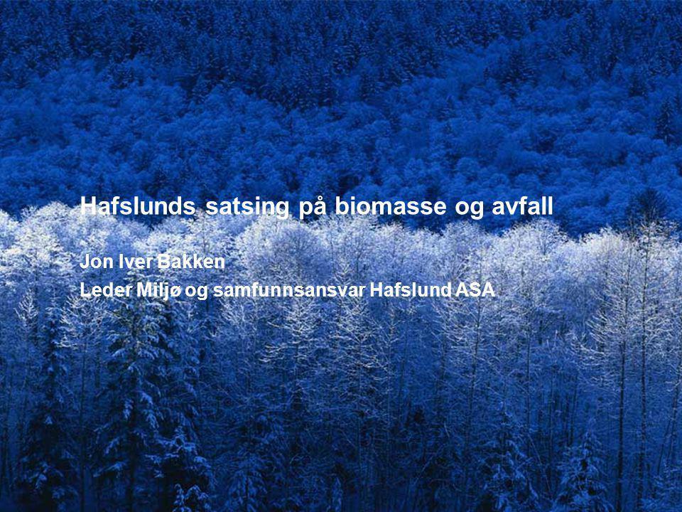 Hafslunds satsing på biomasse og avfall Jon Iver Bakken Leder Miljø og samfunnsansvar Hafslund ASA
