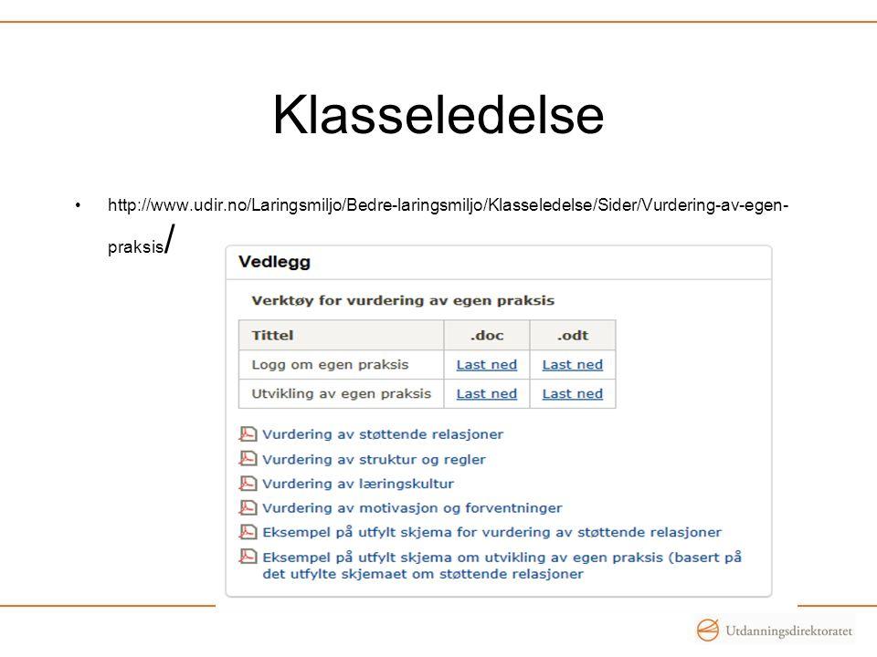 Klasseledelse http://www.udir.no/Laringsmiljo/Bedre-laringsmiljo/Klasseledelse/Sider/Vurdering-av-egen-praksis/